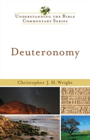 Deuteronomy (Understanding the Bible Commentary Series) ebook by Christopher J. H. Wright