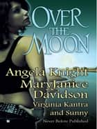 Over The Moon ebook by Angela Knight, MaryJanice Davidson, Virginia Kantra,...