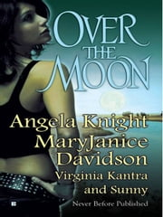 Over The Moon ebook by Angela Knight,MaryJanice Davidson,Virginia Kantra,Sunny