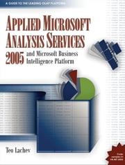 Applied Microsoft Analysis Services 2005: And Microsoft Business Intelligence Platform ebook by Lachev, Teo