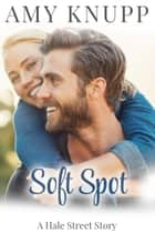 Soft Spot - A Hale Street Novella ebook by Amy Knupp