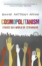 Cosmopolitanism - Ethics in a World of Strangers eBook by Kwame Anthony Appiah