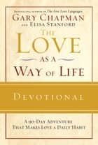 The Love as a Way of Life Devotional - A Ninety-Day Adventure That Makes Love a Daily Habit ebook by Gary Chapman, Elisa Stanford