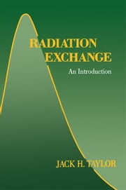 Radiation Exchange: An Introduction ebook by Taylor, Jack H.