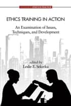 Ethics Training in Action ebook by Leslie E. Sekerka