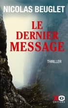 Le dernier message eBook by Nicolas Beuglet