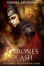 Thrones of Ash - Kingdoms of Sand Book 3 ebook by Daniel Arenson
