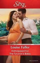 Kidnapped For The Tycoon's Baby 電子書 by Louise Fuller