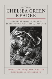 The Chelsea Green Reader - Selections from 30 Years of Independent Publishing, 1984-2014 ebook by Ben Watson,Ian Baldwin