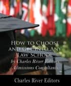 How to Choose and Get Into Any Law School ebook by Charles River Editors