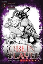 Goblin Slayer Side Story: Year One, Chapter 7 ebook by Kumo Kagyu, Kento Sakaeda, Shingo Adachi,...