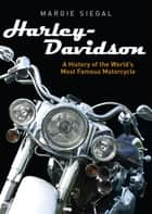 Harley-Davidson - A History of the World's Most Famous Motorcycle ebook by Margie Siegal