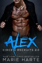 Circe's Recruits 2.0: Alex - Circe's Recruits 2.0, #2 ebook by Marie Harte