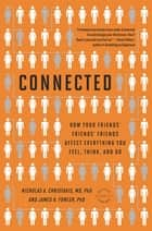 Connected - The Surprising Power of Our Social Networks and How They Shape Our Lives ebook by Nicholas A. Christakis, James H. Fowler