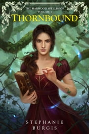 Thornbound - Volume II of The Harwood Spellbook ebook by Stephanie Burgis