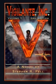 Vigilante, Inc. - Volume One - Second Edition ebook by Stephen R. Pell