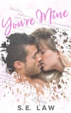 You're Mine ebook by S.E. Law