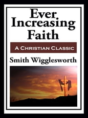 Ever Increasing Faith (with linked TOC) ebook by Smith Wigglesworth