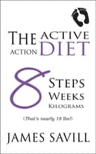 The Active Action Diet ebook by James D. E. Savill
