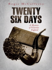 Twenty Six Days - A Mystery of Victorian England ebook by Regis McCafferty
