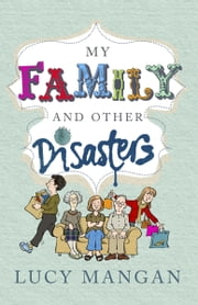 My Family and Other Disasters ebook by Lucy Mangan