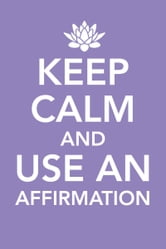 Keep Calm and Use an Affirmation ebook by Cameron McCool