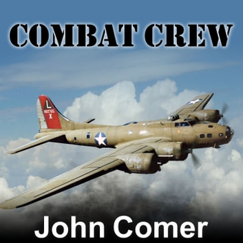 Combat Crew - The Story of 25 Combat Missions Over Europe From the Daily Journal of a B-17 Gunner audiobook by John Comer