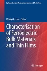 Characterisation of Ferroelectric Bulk Materials and Thin Films ebook by