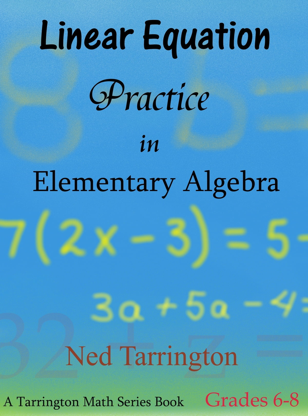 Linear Equation Practice in Elementary Algebra, Grades 6-8 eBook by ...
