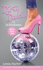 Dirty Dancin in le Shebeen ebook by Leesa Harker