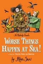 Worse Things Happen at Sea! - A Tale of Pirates, Poison, and Monsters ebook by Alan Snow, Alan Snow