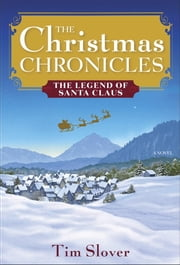 The Christmas Chronicles - The Legend of Santa Claus ebook by Tim Slover