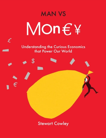 Man vs Money - Understanding the curious economics that power our world ebook by Stewart Cowley