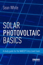 Solar Photovoltaic Basics - A Study Guide for the NABCEP Entry Level Exam ebook by Sean White