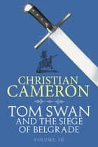 Tom Swan and the Siege of Belgrade: Part Three ebook by Christian Cameron