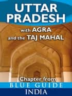 Uttar Pradesh with Agra and the Taj Mahal - Blue Guide Chapter ebook by Sam Miller