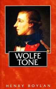 Theobald Wolfe Tone (1763–98), A Life - The Definitive Short Biography of the Founding Father of Irish Republicanism ebook by Henry Boylan