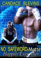 No Safeword: Matte - Happily Ever After ebook by Candace Blevins