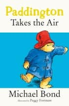 Paddington Takes the Air ebook by Michael Bond, Peggy Fortnum