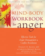 Mind-Body Workbook for Anger - Effective Tools for Anger Management and Conflict Resolution ebook by Stanley H. Block, MD,Carolyn Bryant Block,Derrik R. Tollefson, PhD