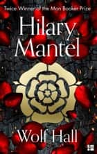 Wolf Hall: Winner of the Man Booker Prize (The Wolf Hall Trilogy, Book 1) ebook by Hilary Mantel