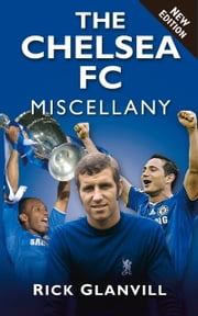 Chelsea FC Miscellany ebook by Rick Glanvill