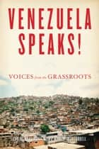 Venezuela Speaks! - Voices from the Grassroots ebook by Carlos Martinez, Michael Fox, JoJo Farrell