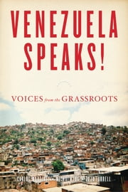 Venezuela Speaks! - Voices from the Grassroots ebook by Carlos Martinez,Michael Fox,JoJo Farrell