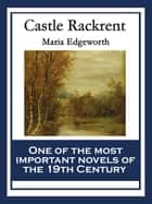 Castle Rackrent - With linked Table of Contents ebook by Maria Edgeworth