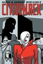 Citizen Rex ebook by Gilbert Hernandez