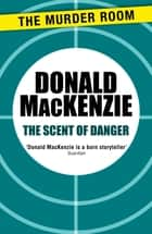 The Scent of Danger ebook by Donald MacKenzie