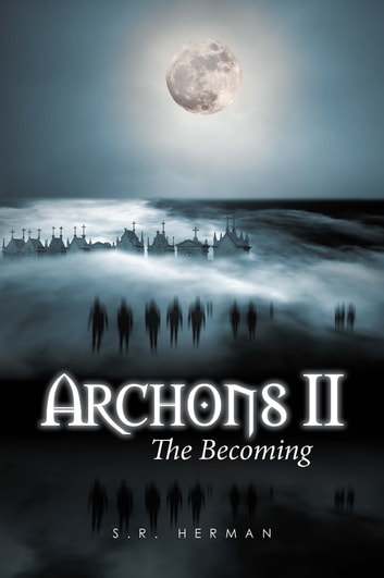 Archons II - The Becoming ebook by S. R. Herman