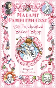 Madame Pamplemousse and the Enchanted Sweet Shop ebook by Rupert Kingfisher