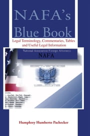 NAFA's Blue Book - Legal Terminology, Commentaries, Tables and Useful Legal Information ebook by Humphrey Humberto Pachecker